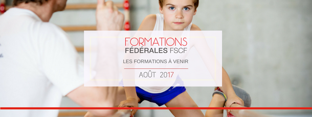Les formations fédérales à venir : Août  2017